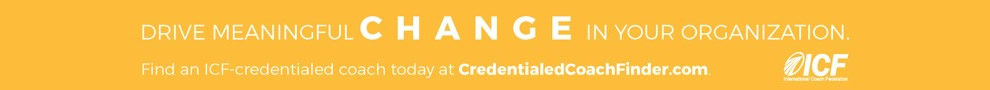 Drive Meaningful Change in Your Organization -  Find an ICF-credentialed coach today at CredentialedCoachFinder.com