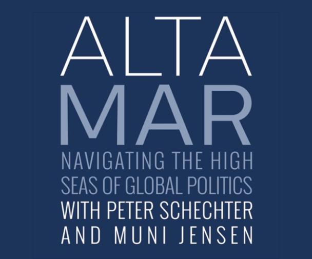 Altamar - Navigating the High Seas of Global Politics with Peter Schecter and Muni Jensen